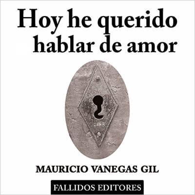 """""""Hoy he querido hablar de amor"""" de Mauricio Vanegas Gil"""