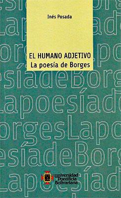 """""""El humano adjetivo - La poesía de Borges"""" de Inés Posada"""