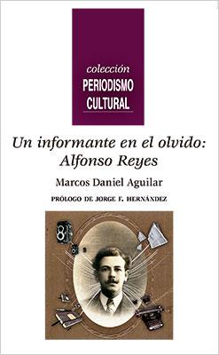 """""""Un informante en el olvido: Alfonso Reyes"""" de Marcos Daniel Aguilar (México)"""