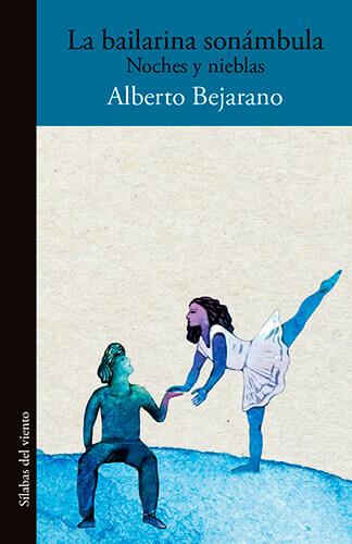 Portada del libro «La bailarina sonámbula (Noches y nieblas)» de Alberto Bejarano