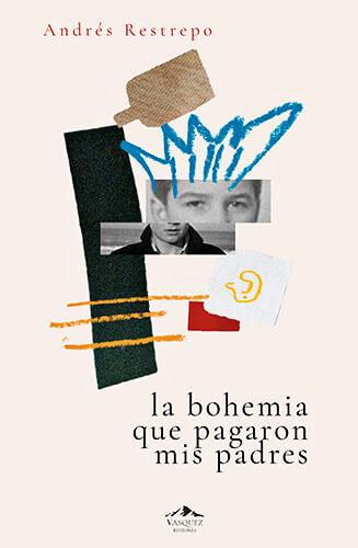 Portada del libro «La bohemia que pagaron mis padres» de Andrés Restrepo