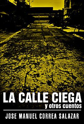 """""""La calle ciega y otros cuentos"""" de José Manuel Correa Salazar"""