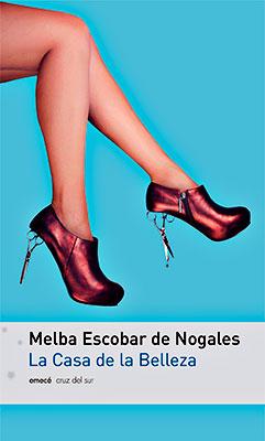 """""""La Casa de la Belleza"""" de Melba Escobar de Nogales"""