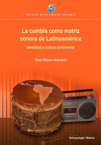 Portada del libro «La cumbia como matriz sonora de Latinoamérica - Identidad y cultura continental» de Darío Blanco Arboleda