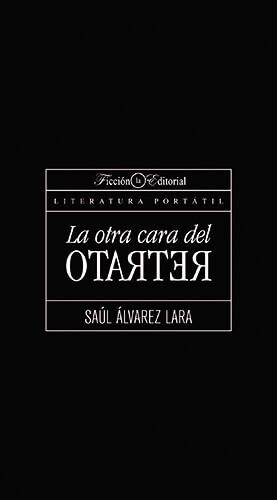 Portada del libro «La otra cara del retrato» de Saúl Álvarez Lara