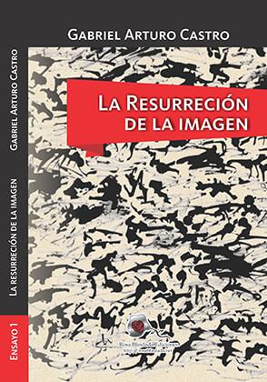 """""""Resurrección de la imagen"""" de Gabriel Arturo Castro"""