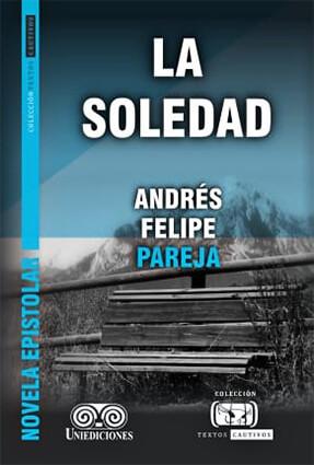 Portada del libro «La soledad» de Andrés Felipe Pareja