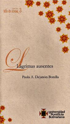 """Lágrimas ausentes"" de Paula Andrea Dejanón Bonilla"