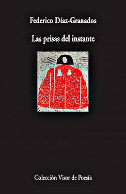 """""""Las prisas del instante"""" (antología poética) de Federico Díaz-Granados"""