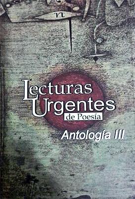 Lecturas Urgentes de Poesía / Antología III