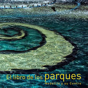 """Presentación de """"El libro de los parques - Medellín y su Centro"""""""