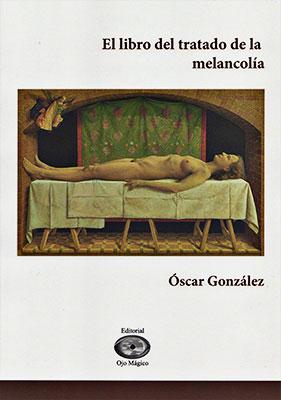"""""""El libro del tratado de la melancolía"""" de Óscar Jairo González Hernández"""