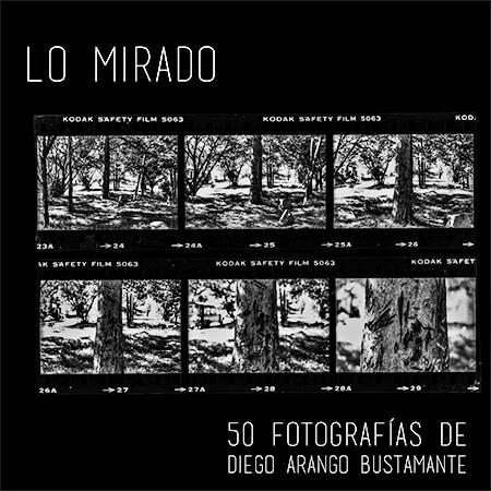 Portada del libro «Lo mirado - 50 fotografías de Diego Arango Bustamante»