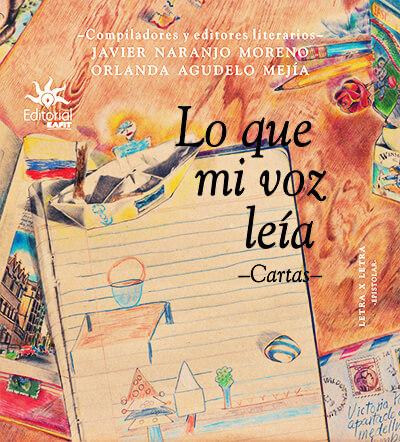 Portada del libro «Lo que mi voz leía - Cartas» - Compiladores Javier Naranjo Moreno y Orlanda Agudelo Mejía