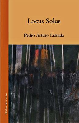 """""""Locus Solus"""" de Pedro Arturo Estrada"""
