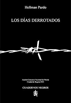 """""""Los días derrotados"""" de Hellman Pardo"""