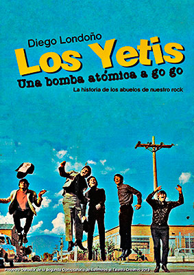 """""""Los Yetis: Una bomba atómica a go go - La historia de los abuelos de nuestro rock"""" de Diego Alejandro Londoño Molina"""