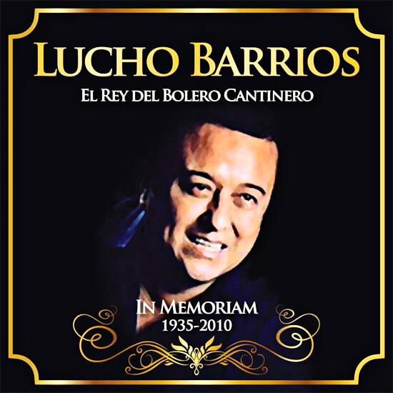 Lucho Barrios (1935 - 2010) - El rey del bolero cantinero