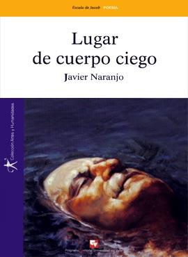"""""""Lugar de cuerpo ciego"""" de Javier Naranjo"""