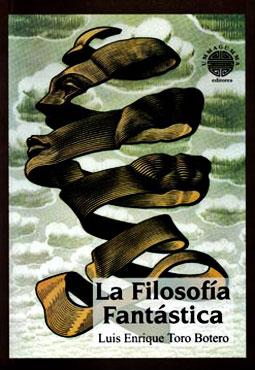 """""""La Filosofía Fantástica"""" de Luis Enrique Toro"""