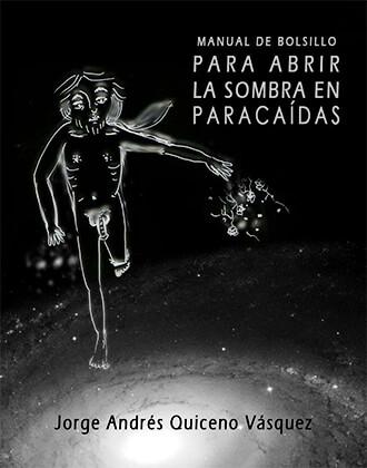 """Manual de bolsillo para abrir la sombra en paracaídas"" de Jorge Andrés Quiceno Vásquez"