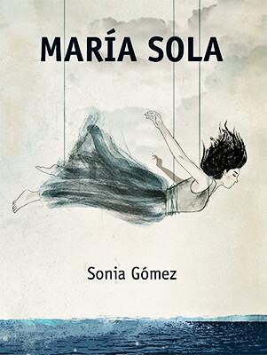 """""""María sola"""" de Sonia Gómez"""