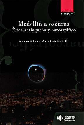 """""""Medellín a oscuras - Ética antioqueña y narcotráfico"""" de Anacristina Aristizábal U."""