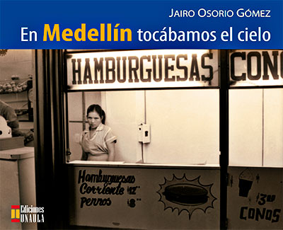 """""""En Medellín tocábamos el cielo"""" de Jairo Osorio Gómez"""