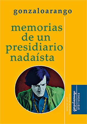 «Memorias de un presidiario nadaísta» de Gonzalo Arango