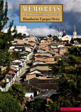 """Memorias de un hombre sin importancia"" de Humberto Upegui Ortiz"