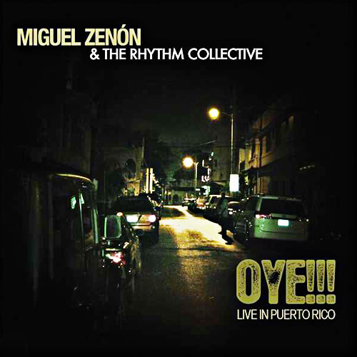 Miguel Zenón & The Rhythm Collective / Oye!!! Live in Puerto Rico