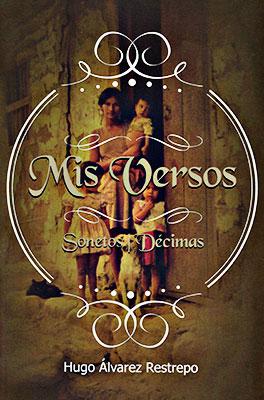 """""""Mis versos - Sonetos / Décimas"""" de Hugo Álvarez Restrepo"""
