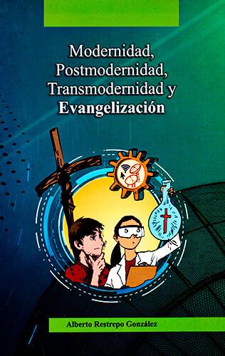 Portada del libro «Modernidad, Postmodernidad, Transmodernidad y Evangelización» del sacerdote Alberto Restrepo González