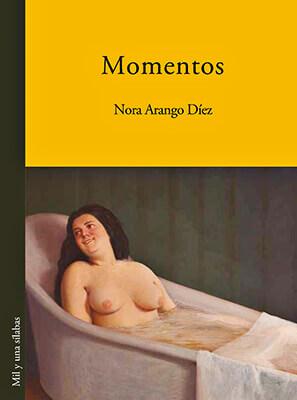 """""""Momentos"""" de Nora Arango Díez"""