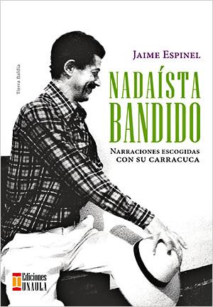 Portada del libro «Jaime Espinel - Nadaísta bandido»