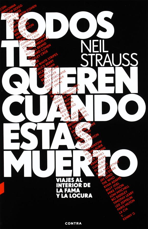 Carátula del libro «Todos te quieren cuando estás muerto: viajes al fondo de la fama y la locura» del escritor estadounidense Neil Strauss Darrow