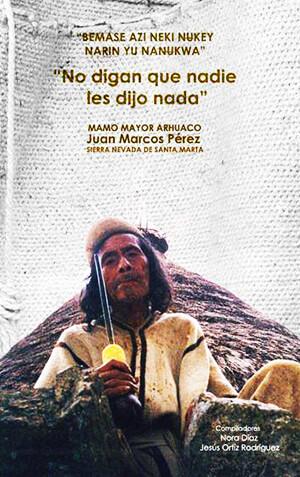 Portada del libro «No digan que nadie les dijo nada» del Mamo Mayor Arhuaco Juan Marcos Pérez