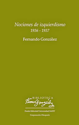 «Nociones de izquierdismo» de Fernando González / Fondo Editorial Eafit - Corporación Otraparte