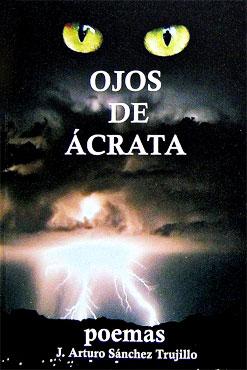 """""""Ojos de Ácrata"""" de J. Arturo Sánchez"""