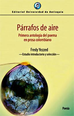 """""""Párrafos de aire - Primera antología del poema en prosa colombiano"""" - Estudio introductorio y selección por Fredy Yezzed"""