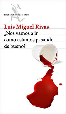 """""""¿Nos vamos a ir como estamos pasando de bueno?"""" de Luis Miguel Rivas"""