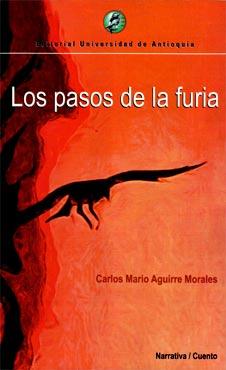 """""""Los pasos de la furia"""" de Carlos Mario Aguirre Morales"""