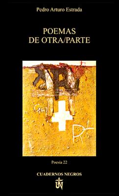 """""""Poemas de Otra/parte"""" de Pedro Arturo Estrada"""
