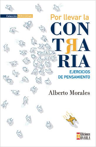 Portada del libro «Por llevar la contraria» de Alberto Morales