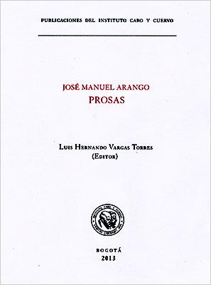 """""""José Manuel Arango - Prosas"""" (ensayos, reseñas, cuentos, conferencias y prólogos escritos por el poeta y por otros autores sobre su obra)"""