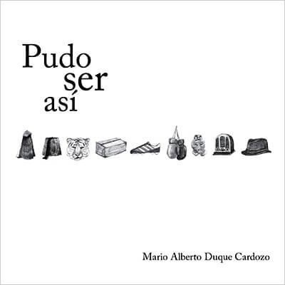 """""""Pudo ser así"""" de Mario Alberto Duque Cardozo"""
