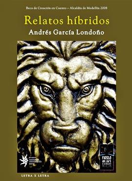 """""""Relatos híbridos"""" de Andrés García Londoño"""