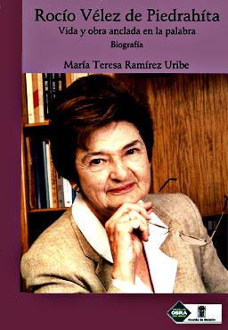 """""""Rocío Vélez de Piedrahíta: vida y obra anclada en la palabra"""" de María Teresa Ramírez Uribe"""