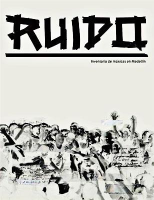 """""""Ruido - Inventario de Música en Medellín"""" de Juan Diego Jaramillo y Lukas Jaramillo"""