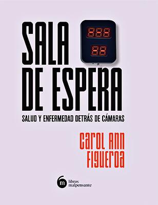 """""""Sala de espera: salud y enfermedad detrás de cámaras"""" de Carol Ann Figueroa"""
